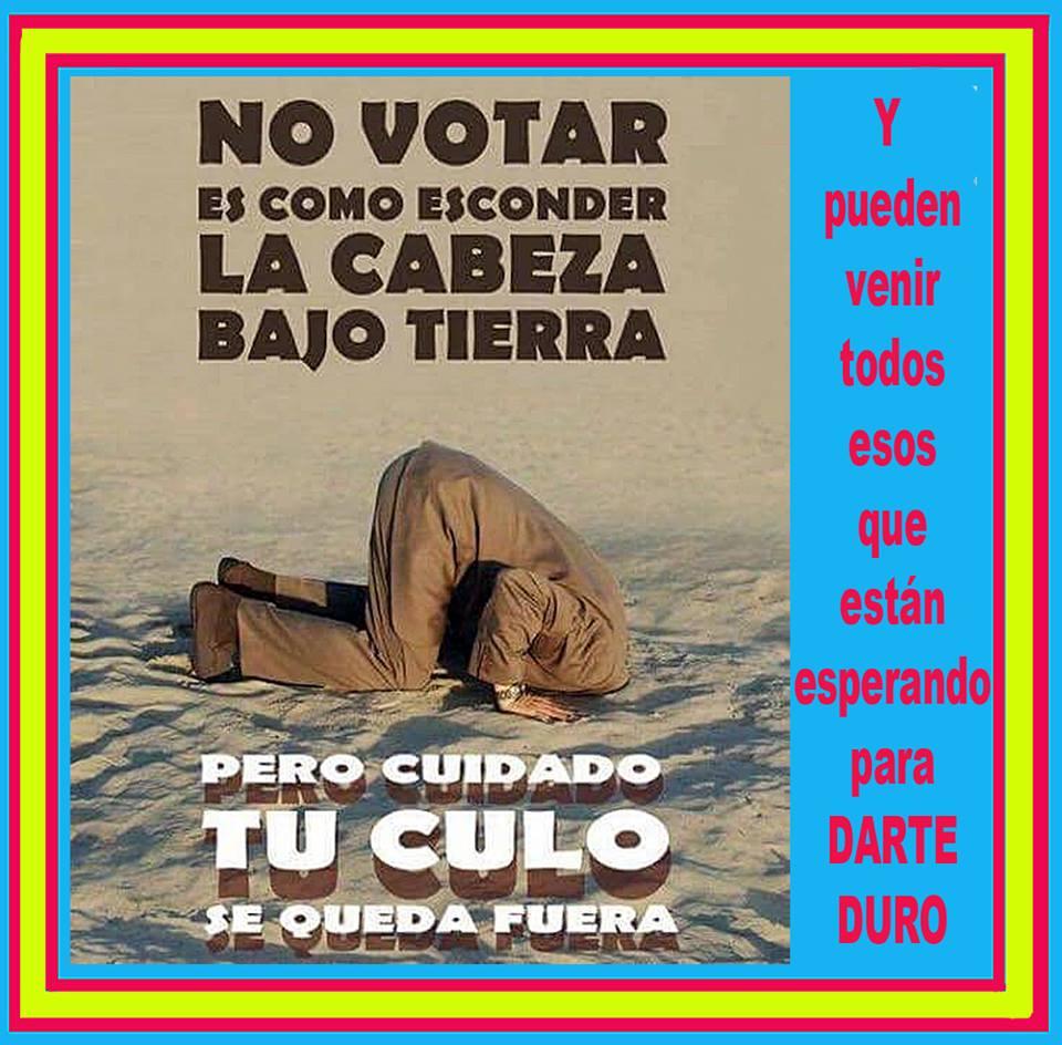 No votar es meter la cabeza en el agujero, pero cuidado....