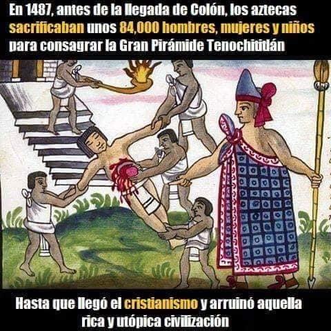 En 1487 antes de la llegada de Colón los aztecas sacrificaban unos 84.000 hombres para consagrar la Pirámide Tenochititlán